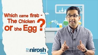 Which came first - The Chicken or the Egg? | The SciNirosh Show