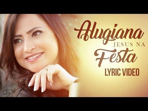 Jesus na Festa - Alugiana (Vídeo Letra) 2017