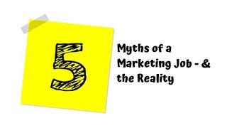 5 Myths of a Marketing Job - & the Reality
