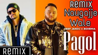 Pagol Deep Jandu Remix By Naugajje Wale | Latest punjabi songs | Pagol Deep Jandu Bohemia |