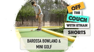 Barossa Bowland & Mini Golf | Off the Couch with Ethan Shorts