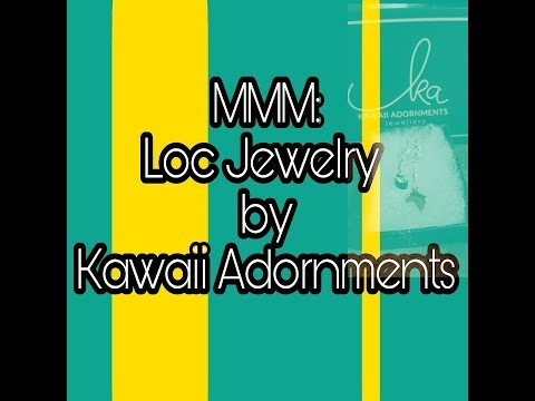 MMM: Loc Jewelry! (KawaiiAdornments)
