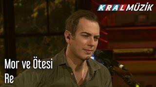 Kral Pop Akustik - mor ve ötesi - Re