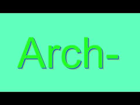 How to Pronounce Arch-
