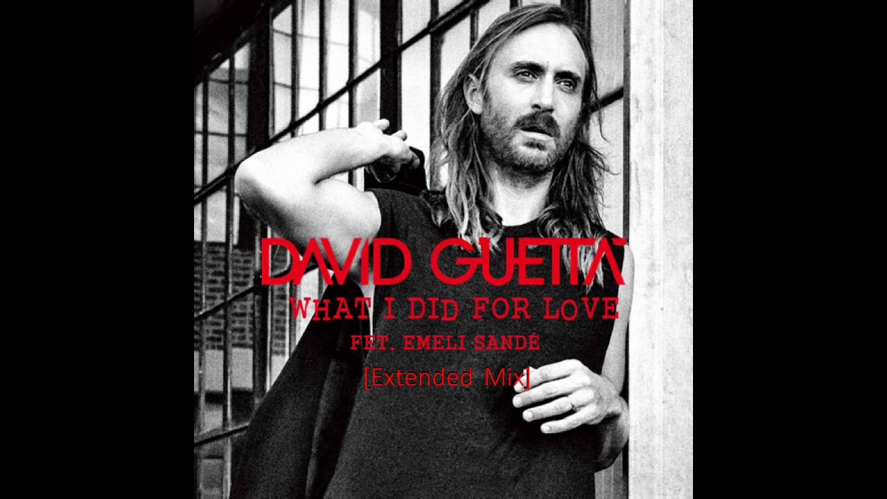 Download David Guetta (ft. Emeli Sande) - What I Did for Love [Extended Mix]