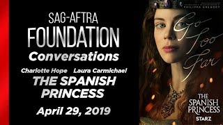 Conversations with Charlotte Hope & Laura Carmichael of THE SPANISH PRINCESS