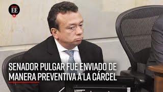 Corte suprema impuso medida de aseguramiento carcelario al Senador Eduardo Pulgar - El Espectador