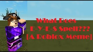 What Does E-Y-E-S Spell?? {A Roblox Meme}