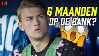 Reserve Matthijs De Ligt: 'Hij Moet Straks 6 Maanden Op De Bank Zitten'