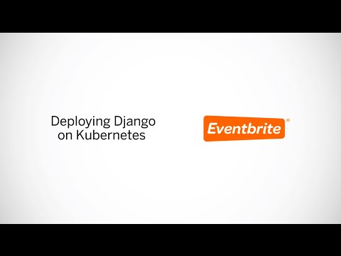 Eventbrite Tech Talk: Deploying Django with Kubernetes