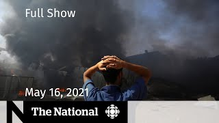 Middle East crisis, vaccine supply boost, Leafs fans fired up   The National for May 16, 2021