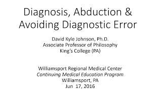 Diagnosis, Abduction & Avoiding Diagnostic Error (Lecture)