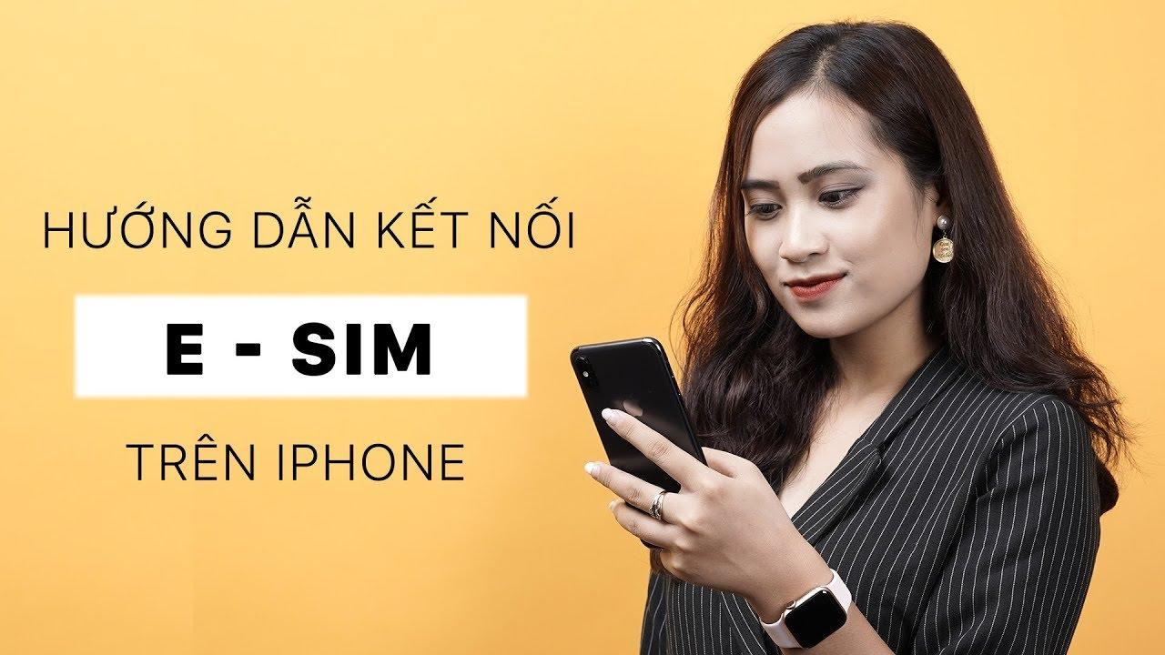 Hướng dẫn kết nối E-Sim trên iPhone | Thiết lập cực dễ và nhanh