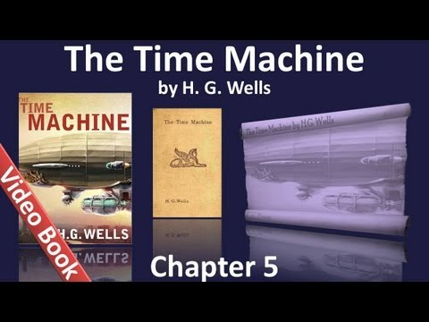 Chapter 05 - The Time Machine by H. G. Wells