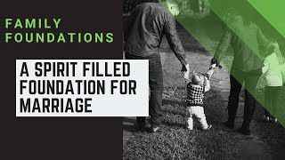 Family Foundations A Spirit Filled foundation for Marriage-Pastor Dan 10.11.20