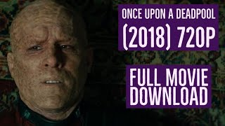 How to download Once Upon A Deadpool (2018) 720p| MkvCage |
