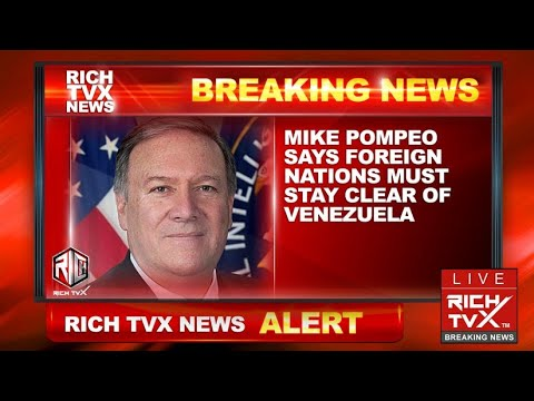 Breaking News: Mike Pompeo Says Foreign Nations Must Stay Clear Of Venezuela