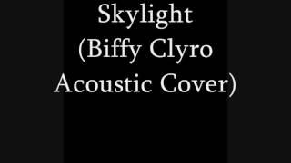 Skylight ( Biffy Clyro Acoustic Cover)
