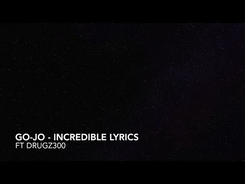 Go-Jo - Incredible ft. D300 (Lyrics)