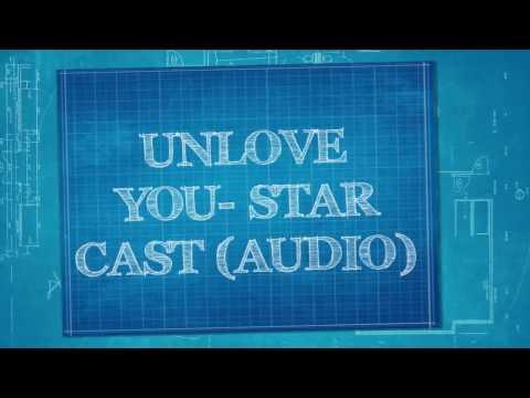 Unlove You- Star Cast Lyric Video