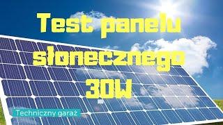 Test panelu słonecznego 30W  Czy dostajemy to za co płacimy?