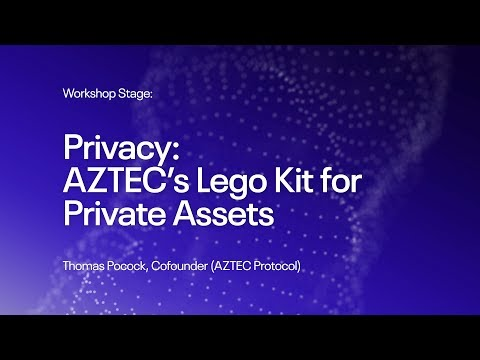 Privacy: AZTEC's Lego Kit for Private Assets (#EtherealNY Workshop)