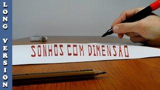 Try to do 3D Trick Art on Paper, Sonhos com dimensão, Long Version