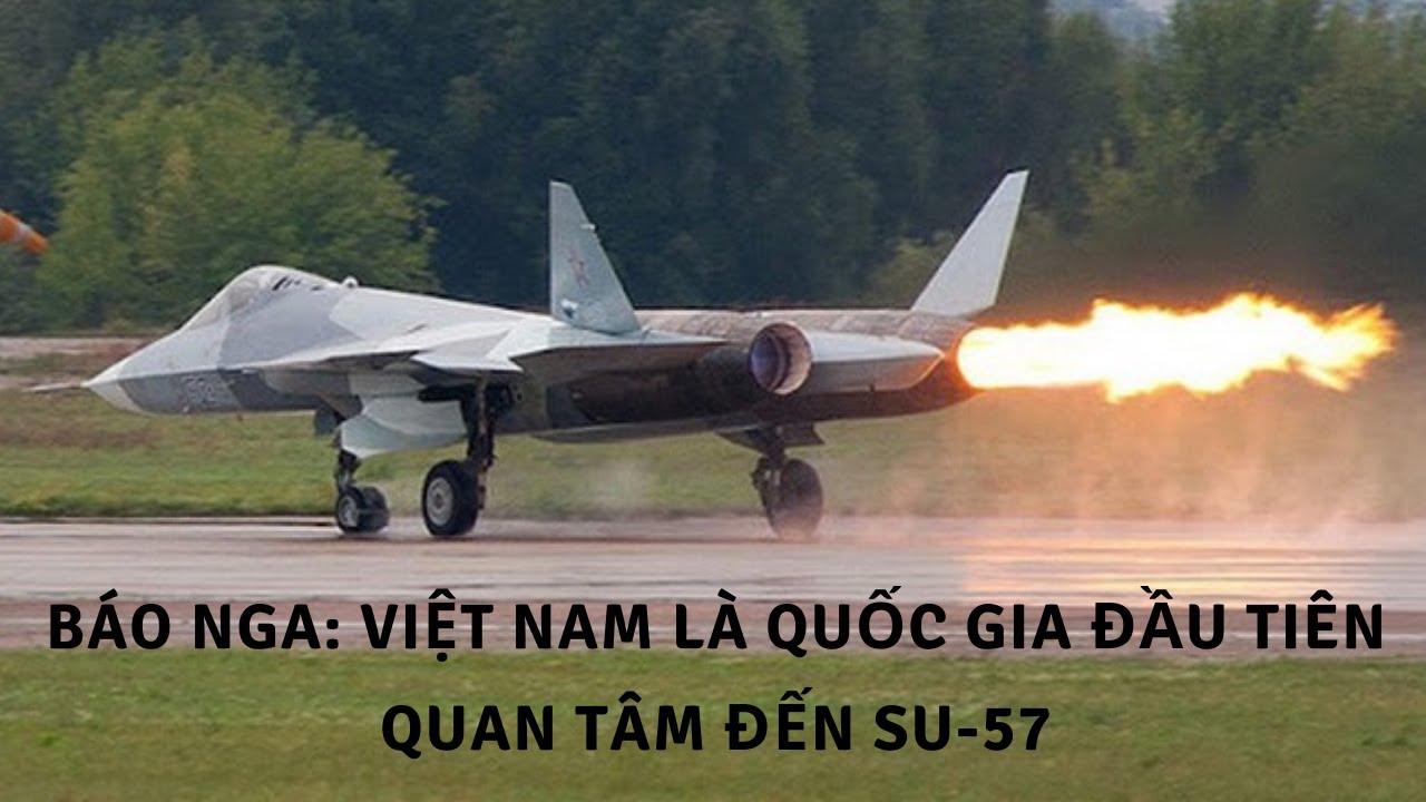 Báo Nga: Việt Nam là quốc gia đầu tiên quan tâm đến Su-57   Tin Quân sự