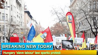 Breaking News - Hungary 'slave labour' law sparks protest