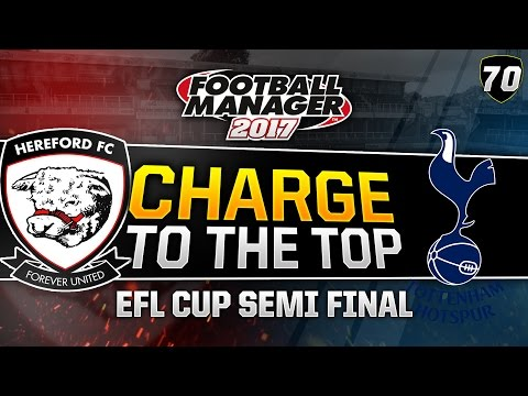 Charge to the Top - Episode 70: EFL CUP Semi Final! | Football Manager 2017