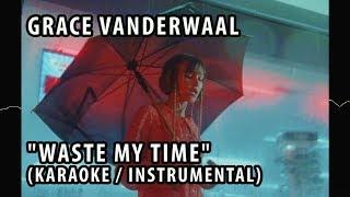 GRACE VANDERWAAL - WASTE MY TIME (KARAOKE / INSTRUMENTAL / LYRICS)