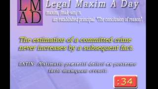 """Legal Maxim A Day - May 10th 2013 - """"The estimation of a committed crime...."""""""