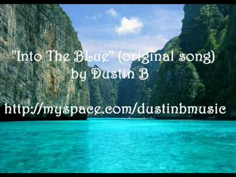 Into the Blue (original song) by Dustin B