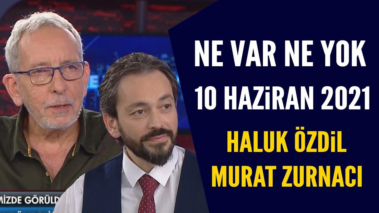 Ne Var Ne Yok 10 Haziran 2021 / Haluk Özdil - Murat Zurnacı