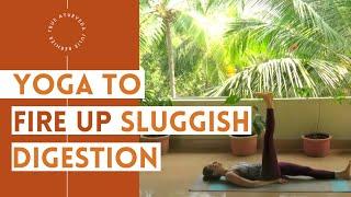 Yoga to Fire Up Sluggish Digestion