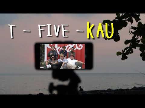 T Five  Kau      lirik
