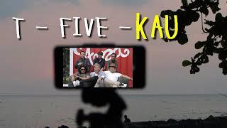 T Five - Kau     ( lirik )