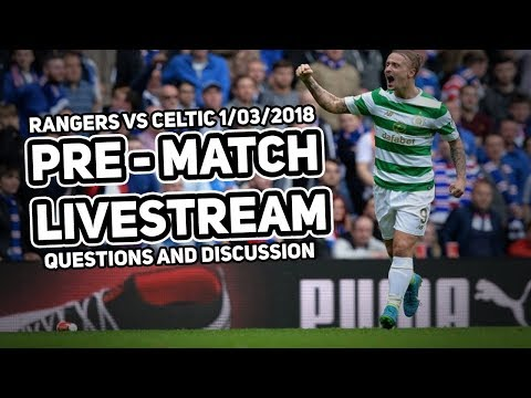 LIVE PRE MATCH: RANGERS VS CELTIC - 11/03/2018 - Answering your questions!