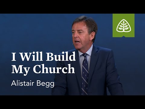Alistair Begg: I Will Build My Church