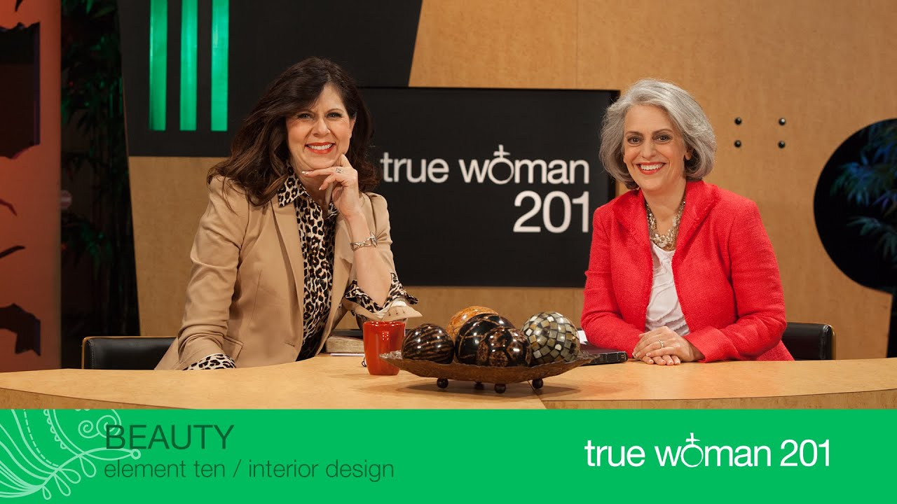 True Woman 201 Interior Design With Nancy Leigh DeMoss And Mary A Kassian Week 10 Beauty