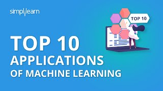 Top 10 Applications of Machine Learning | Machine Learning Applications & Examples | Simplilearn