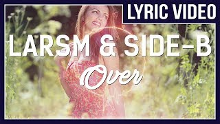 LarsM & Side-B - Over (ft. Aloma Steele) [LYRICS]  • No Copyright Sounds •