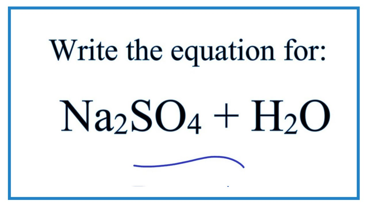 Equation For Na2so4 H2o Sodium Sulfate Water Youtube