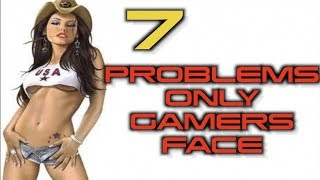 7 Problems Only Gamers Face