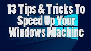 13 Tips & Tricks Speed Up Your Windows Machine