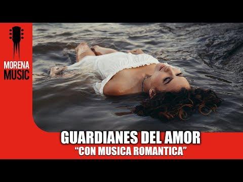 Los Guardianes Del Amor - Con Música Romántica (Video Letra Oficial)
