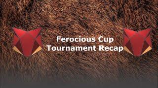 Ferocious Cup Tournament Recap