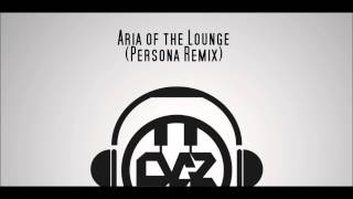 Aria of the Lounge (Persona Chill-Out Remix)