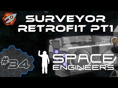 Space Engineers - Surveyor Retrofit pt 1 - Episode 34