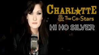 Charlotte & The Co-Stars - Hi Ho Silver
